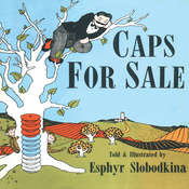 Caps For Sale: A Tale of a Peddler, Some Monkeys, and Their Monkey Business, by Esphyr Slobodkina
