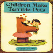 Children Make Terrible Pets, by Peter  Brown