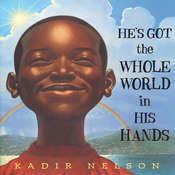 He's Got the Whole World in His Hands, by Kadir Nelson