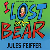 I Lost My Bear, by Jules Feiffer