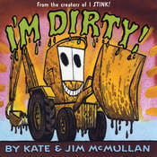 I'm Dirty!, by Jim McMullan, Kate McMullan