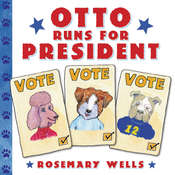 Otto Runs for President, by Rosemary Wells