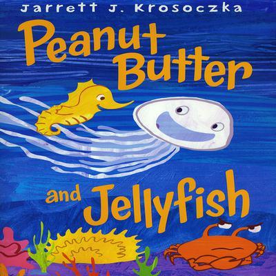 Peanut Butter and Jellyfish Audiobook, by Jarrett J. Krosoczka
