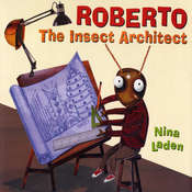 Roberto the Insect Architect, by Nina Laden