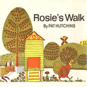 Rosies Walk, by Pat Hutchins
