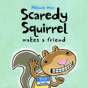 Scaredy Squirrel Makes a Friend, by Mélanie Watt