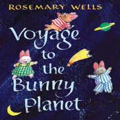 Voyage to the Bunny Planet Audiobook, by Rosemary Wells