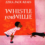 Whistle for Willie, by Ezra Jack Keats