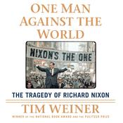 One Man Against the World: The Tragedy of Richard Nixon Audiobook, by Tim Weiner