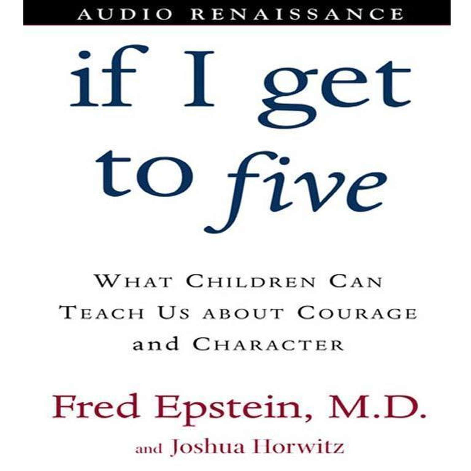 Printable If I Get to Five: What Children Can Teach Us About Courage and Character Audiobook Cover Art