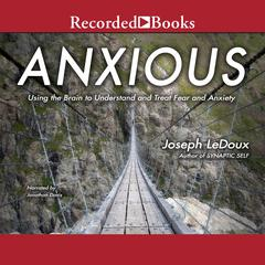 Anxious: Using the Brain to Understand and Treat Fear and Anxiety Audiobook, by Joseph LeDoux