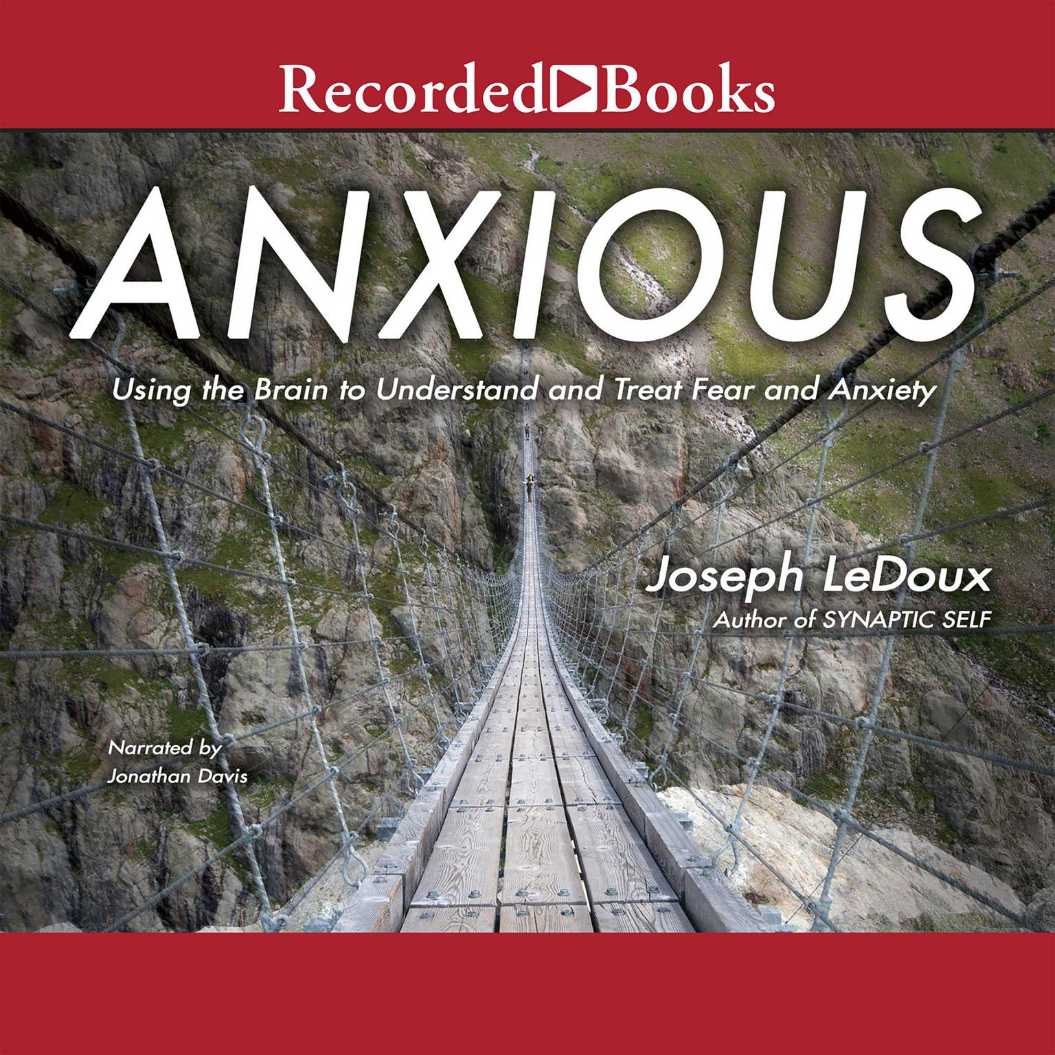 Printable Anxious: Using the Brain to Understand and Treat Fear and Anxiety Audiobook Cover Art