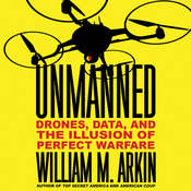 Unmanned: Drones, Data, and the Illusion of Perfect Warfare Audiobook, by William M. Arkin
