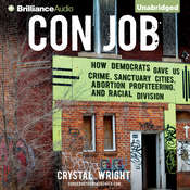 Con Job: How Democrats Gave Us Crime, Sanctuary Cities, Abortion Profiteering, and Racial Division Audiobook, by Crystal Wright