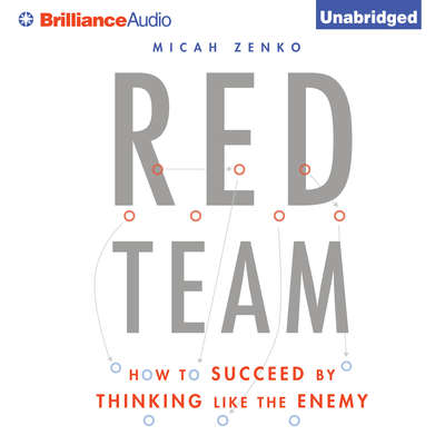 Red Team: How to Succeed By Thinking Like the Enemy Audiobook, by Micah Zenko
