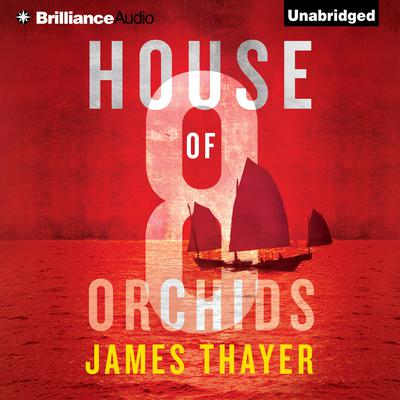 House of Eight Orchids Audiobook, by James Thayer