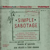 Simple Sabotage: A Modern Field Manual for Detecting and Rooting Out Everyday Behaviors That Undermine Your Workplace, by Robert M. Galford