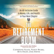 The Retirement Boom: An All Inclusive Guide to Money, Life, and Health in Your Next Chapter Audiobook, by Catherine Allen, Nancy Bearg, Rita Foley, Jaye Smith