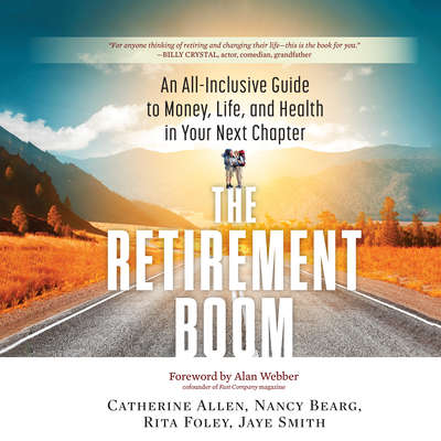The Retirement Boom: An All Inclusive Guide to Money, Life, and Health in Your Next Chapter Audiobook, by Catherine Allen