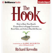 The Hook: How to Share Your Brands Unique Story to Engage Customers, Boost Sales, and Achieve Heartfelt Success, by Richard Krevolin
