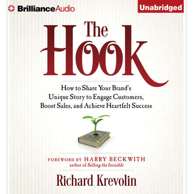 The Hook: How to Share Your Brands Unique Story to Engage Customers, Boost Sales, and Achieve Heartfelt Success Audiobook, by Richard Krevolin