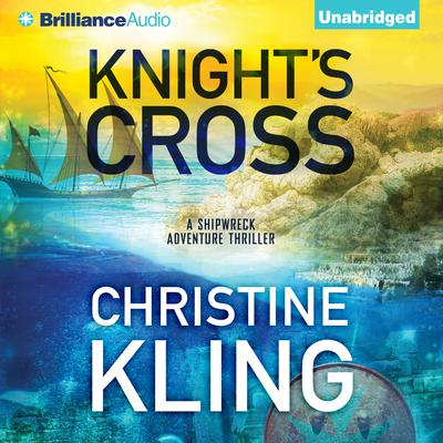 Knights Cross: A Shipwreck Adventure Thriller Audiobook, by Christine Kling