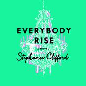 Everybody Rise: A Novel, by Stephanie Clifford