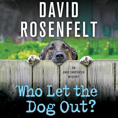 Who Let the Dog Out?: An Andy Carpenter Mystery Audiobook, by David Rosenfelt