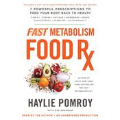 Fast Metabolism Food Rx: 7 Powerful Prescriptions to Feed Your Body Back to Health, by Haylie Pomroy