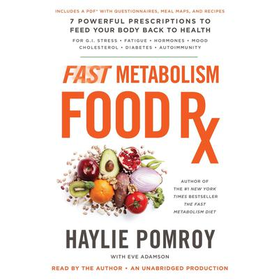Fast Metabolism Food Rx: 7 Powerful Prescriptions to Feed Your Body Back to Health Audiobook, by Haylie Pomroy