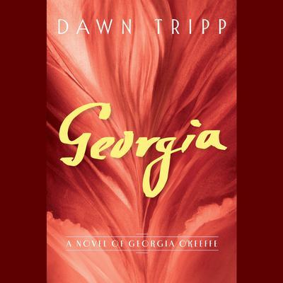 Georgia: A Novel of Georgia OKeeffe Audiobook, by Dawn Tripp