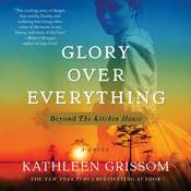 Glory over Everything: Beyond The Kitchen House, by Kathleen Grissom