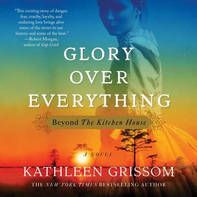 Glory over Everything: Beyond The Kitchen House Audiobook, by Kathleen Grissom