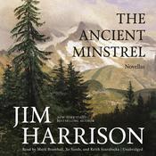 The Ancient Minstrel: Novellas, by Jim Harrison