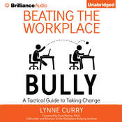 Beating the Workplace Bully: A Tactical Guide to Taking Charge Audiobook, by Lynne Curry