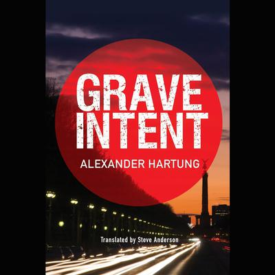 Grave Intent Audiobook, by Alexander Hartung