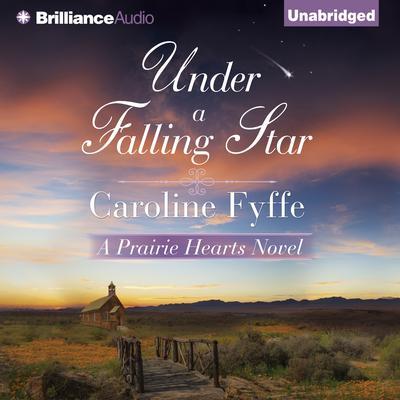 Under a Falling Star: A Prairie Hearts Novel Audiobook, by Caroline Fyffe