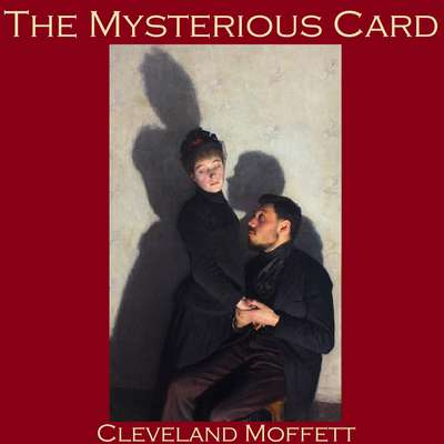 The Mysterious Card: And the Card Unveiled Audiobook, by Cleveland Moffett