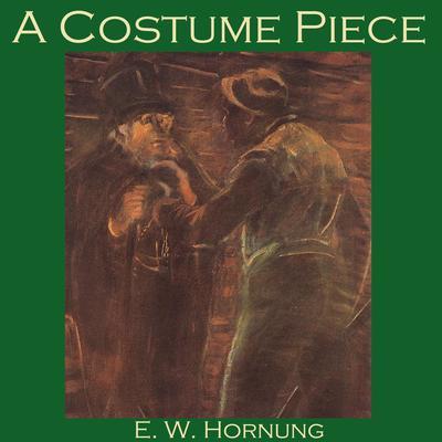 A Costume Piece:  A Raffles Mystery Audiobook, by E. W. Hornung