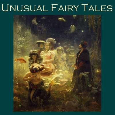 Unusual Fairy Tales Audiobook, by various authors