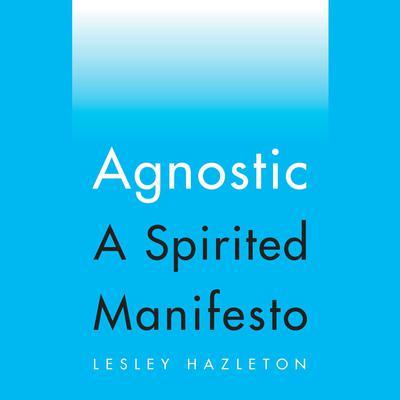Agnostic: A Spirited Manifesto Audiobook, by Lesley Hazelton