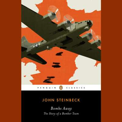 Bombs Away: The Story of a Bomber Team Audiobook, by John Steinbeck