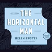 The Horizontal Man: A Library of America Audiobook Classic, by Helen Eustis
