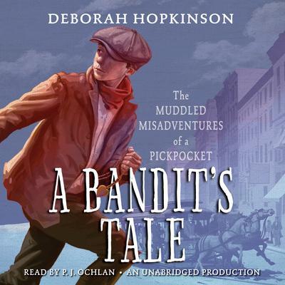A Bandit's Tale:  The Muddled Misadventures of a Pickpocket Audiobook, by Deborah Hopkinson
