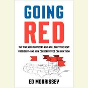 Going Red: The Two Million Voters Who Will Elect the Next President--and How Conservatives Can Win Them Audiobook, by Ed Morrissey