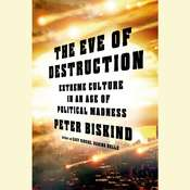 The Eve of Destruction: Adventures in Extreme Culture, by Peter Biskind