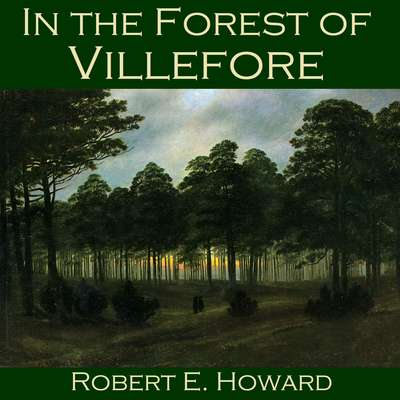 In the Forest of Villefore Audiobook, by Robert E. Howard