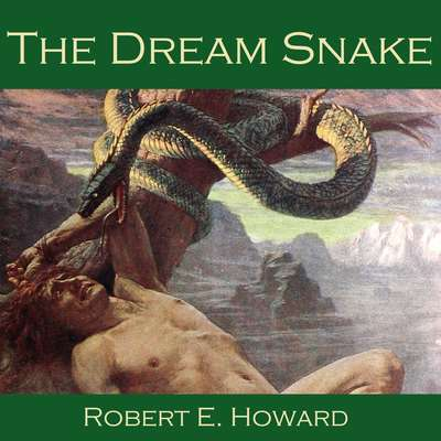 The Dream Snake Audiobook, by Robert E. Howard