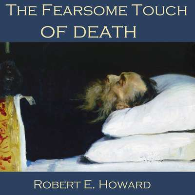The Fearsome Touch of Death Audiobook, by Robert E. Howard