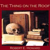 The Thing on the Roof Audiobook, by Robert E. Howard